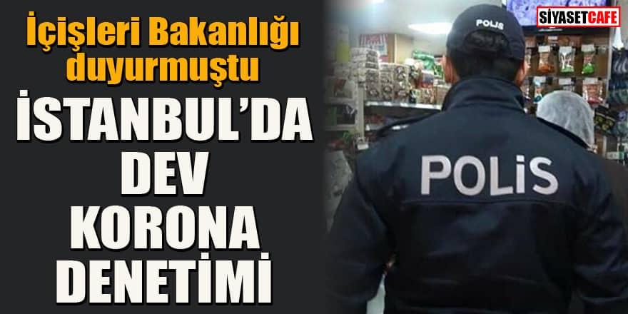 İçişleri Bakanlığı duyurmuştu! İstanbul'da dev korona denetimi!