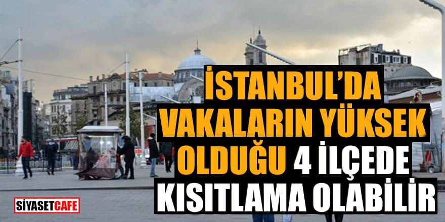 İstanbul'da vakaların yüksek olduğu 4 ilçede kısıtlama olabilir