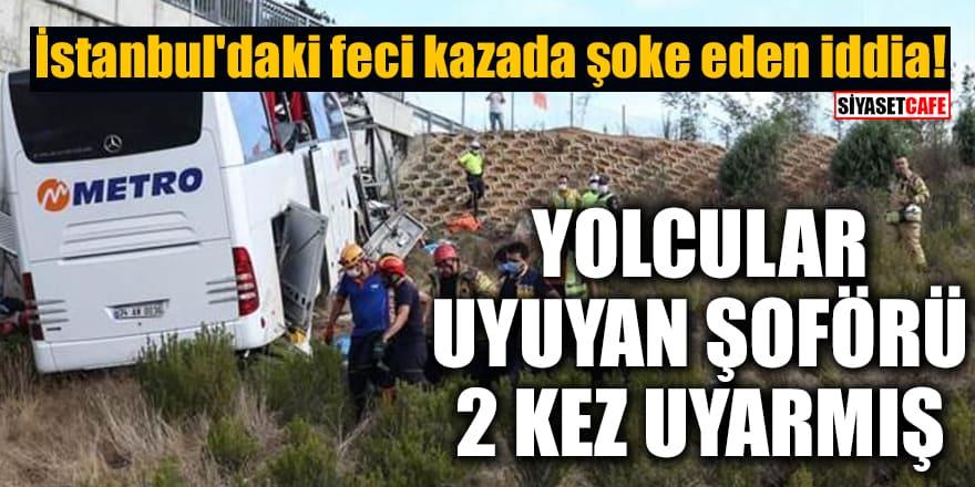 İstanbul'daki feci kazada şoke eden iddia! Yolcular uyuyan şoförü 2 kez uyarmış