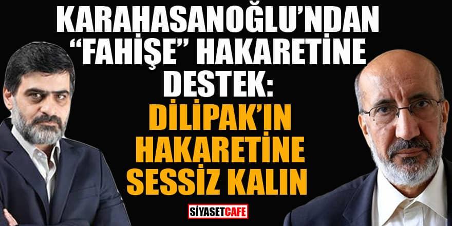 """Yeni Akit yazarı Ali Karahasanoğlu'ndan Dilipak'ın """"Fahişe"""" hakaretine destek"""