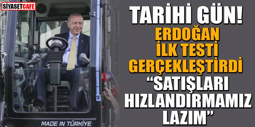 Erdoğan, yerli ve elektrikli Ekskavatör'ü test etti! İşte önemli açıklamalar