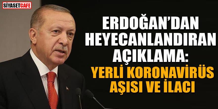 Erdoğan'dan yerli koronavirüs aşısı ve ilacı açıklaması