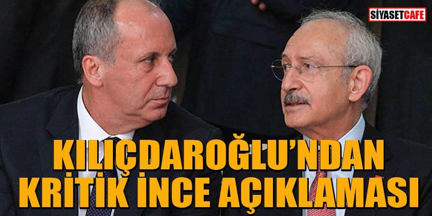 CHP Genel Başkanı Kemal Kılıçdaroğlu'ndan flaş Muharrem İnce açıklaması