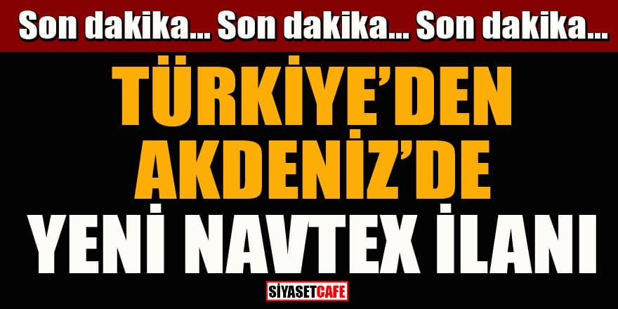 Son dakika! Türkiye'den Akdeniz'de yeni Navtex ilanı