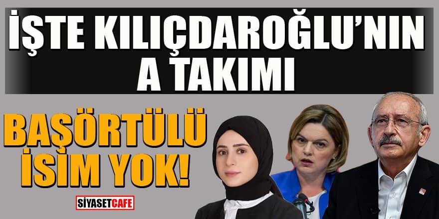 CHP'de Kemal Kılıçdaroğlu'nun A Takımı belirlendi! Başörtülü isim yer almadı
