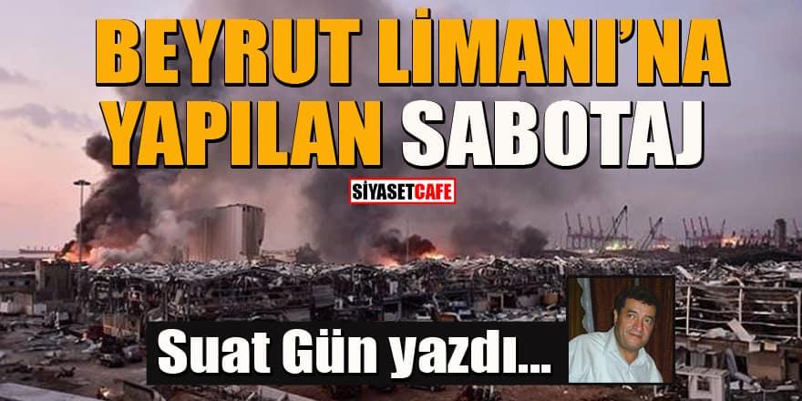Suat Gün yazdı... Beyrut Limanı'na yapılan sabotaj
