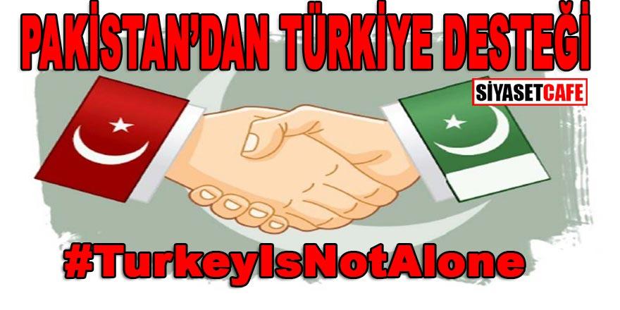 """Kardeş ülke Pakistan'dan Türkiye desteği sosyal medyaya damgasını vurdu: """"TurkeyIsNotAlone"""""""
