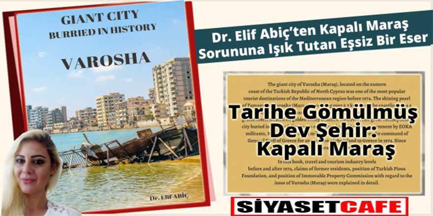 """Dr. Elif Abiç'ten Kapalı Maraş sorununa ışık tutacak bir kaynak kitap: """"Tarihe Gömülmüş Dev Şehir: Kapalı Maraş"""""""