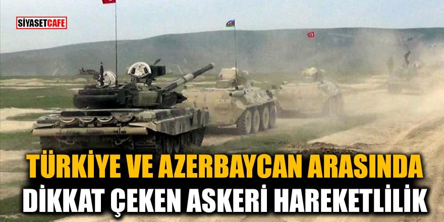 Türkiye ve Azerbaycan arasında dikkat çeken askeri hareketlilik