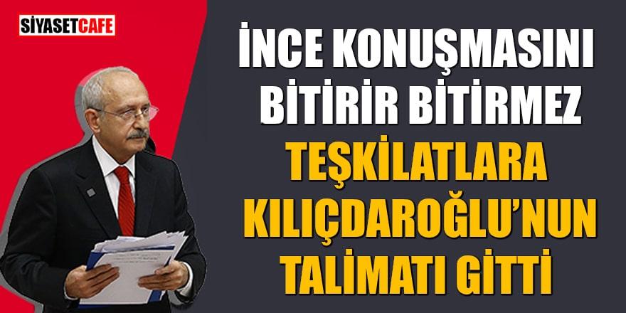 İnce konuşmasını bitirir bitirmez teşkilatlara Kılıçdaroğlu'nun talimatı gitti