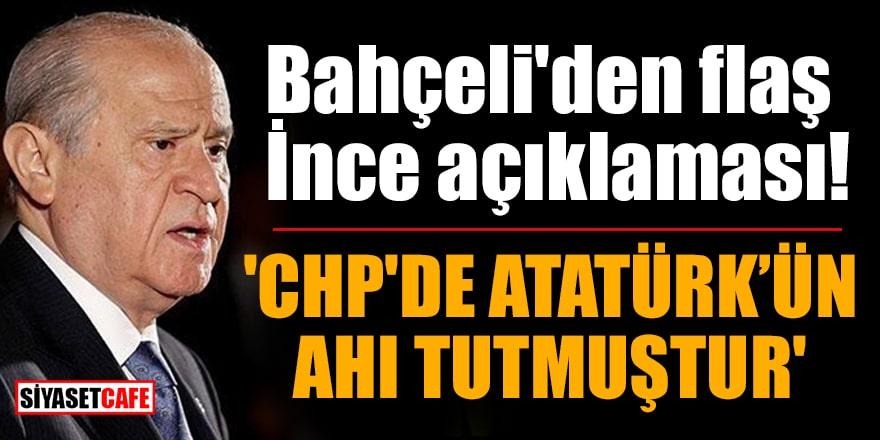 Bahçeli'den flaş Muharrem İnce açıklaması: 'CHP'de Atatürk'ün ahı tutmuştur'