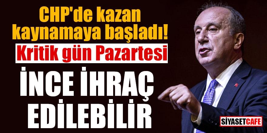 CHP'de kazan kaynamaya başladı! Kritik gün Pazartesi: İnce ihraç edilebilir!