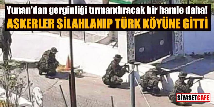 Yunan'dan gerginliği tırmandıracak bir hamle daha! Askerler silahlanıp Türk köyüne gitti