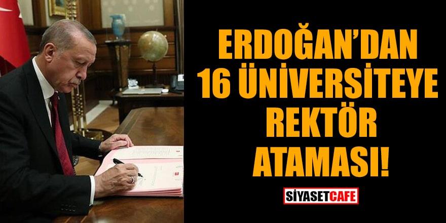 Erdoğan'dan 16 üniversiteye rektör ataması! İşte o üniversiteler