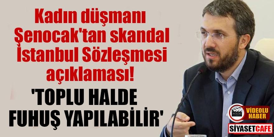 Kadın düşmanı İhsan Şenocak'tan skandal İstanbul Sözleşmesi açıklaması: Toplu halde fuhuş yapılabilir