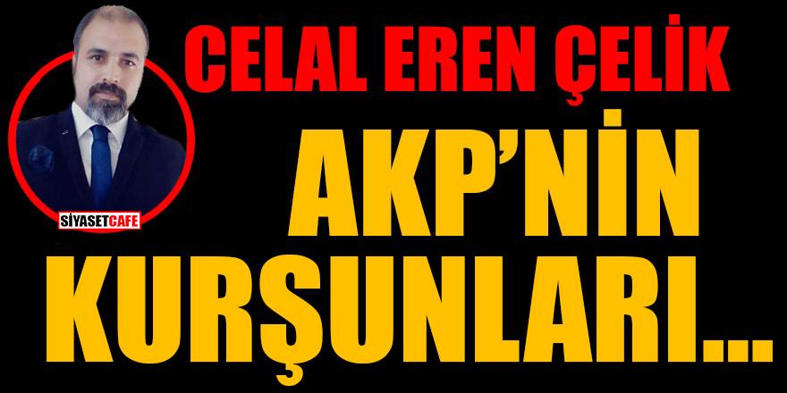Celal Eren Çelik yazdı: AKP'nin kurşunları...