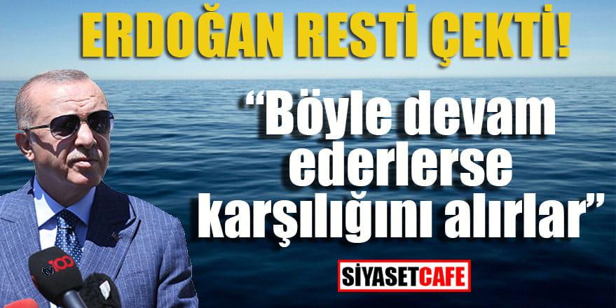 """Erdoğan resti çekti: """"Böyle devam ederlerse karşılığını alırlar"""""""