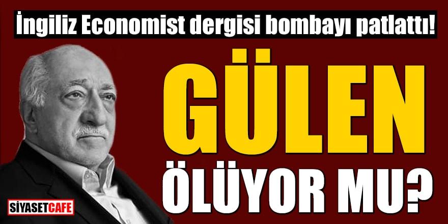 İngiliz Economist dergisi bombayı patlattı! 'Gülen'in sağlık durumu çok kötü'