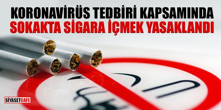 Koronavirüs tedbiri kapsamında sokakta sigara içmek yasaklandı