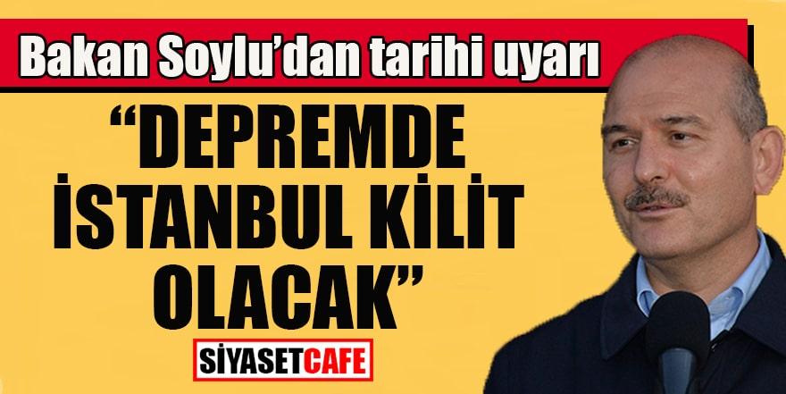 Bakan Soylu'dan tarihi uyarı: Depremde İstanbul kilit olacak