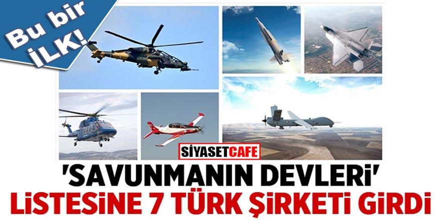 Bu bir ilk! Dünyanın en prestijli listesi Defence News 100'de ilk kez 7 Türk firması birlikte yer aldı.