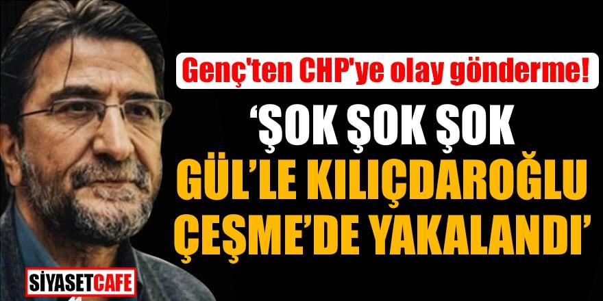 Nihat Genç'ten CHP'ye olay gönderme!'Şok şok şok, Gül'le Kılıçdaroğlu Çeşme'de yakalandı'