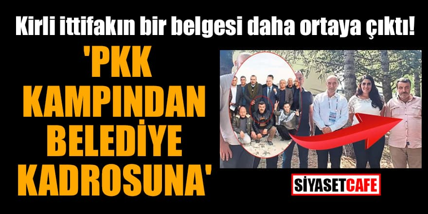 Kirli ittifakın bir belgesi daha ortaya çıktı! 'PKK kampından Belediye kadrosuna'