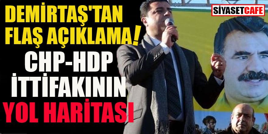 Demirtaş'tan flaş açıklama: CHP-HDP ittifakının yol haritası