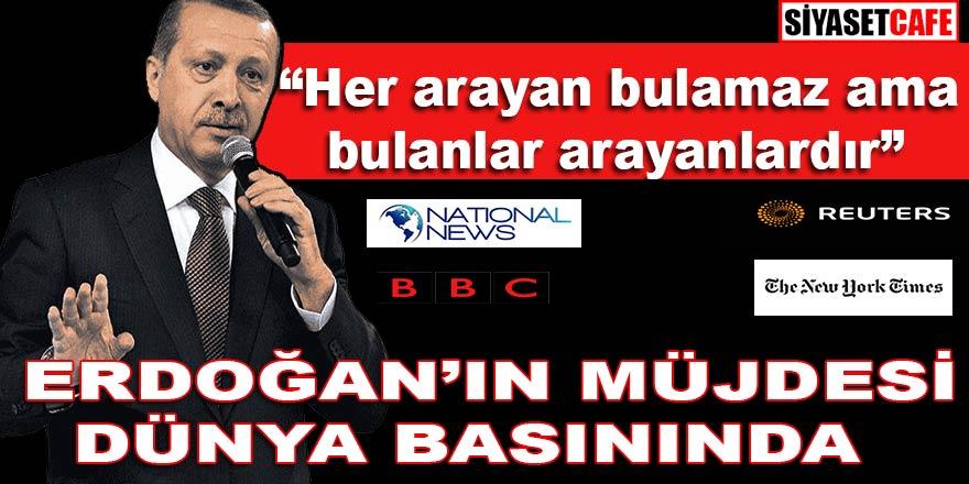Cumhurbaşkanı Erdoğan'ın müjdesi son dakika kodu ile dünya basınında