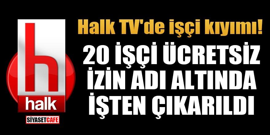 Halk TV'de işçi kıyımı! 20 işçi ücretsiz izin adı altında işten çıkartıldı