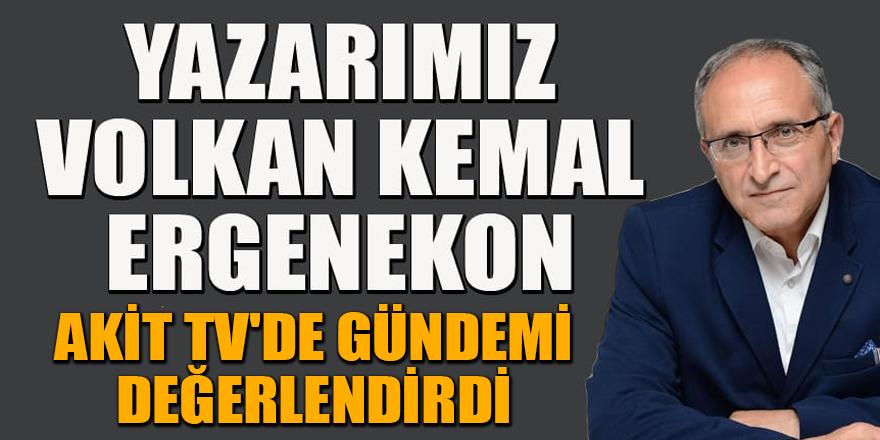Yazarımız Volkan Kemal Ergenekon, Akit TV'de gündemi değerlendirdi