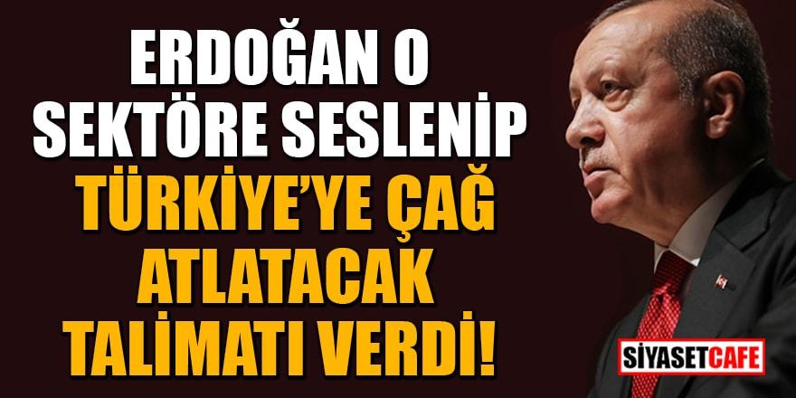 Erdoğan o sektöre seslenip Türkiye'ye çağ atlatacak talimatı verdi