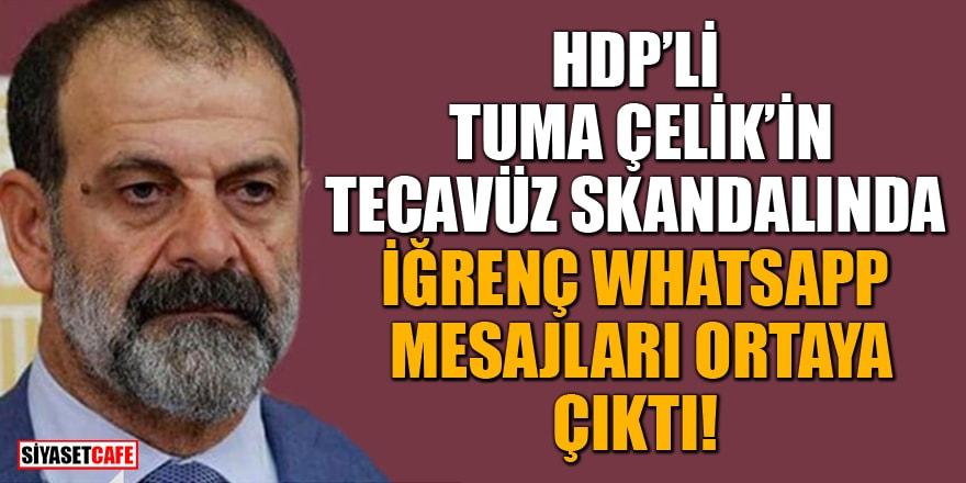 HDP'li Tuma Çelik'in tecavüz skandalında iğrenç WhatsApp mesajları ortaya çıktı!