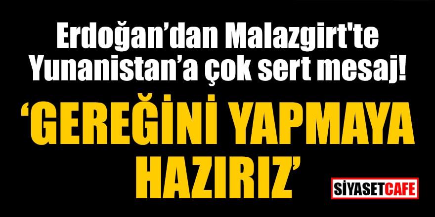 Erdoğan'dan Malazgirt'te Yunanistan'a çok sert mesaj: Gereğini yapmaya hazırız