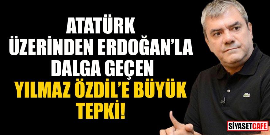 Atatürk üzerinden Erdoğan'la dalga geçen Yılmaz Özdil'e büyük tepki