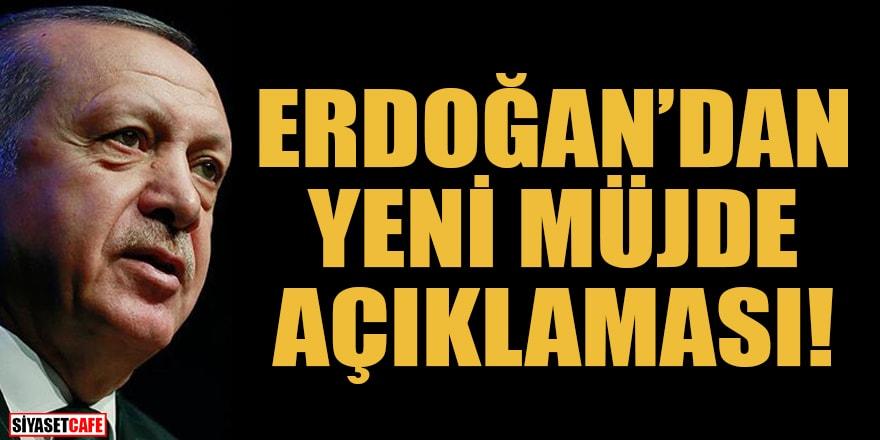 Erdoğan'dan yeni müjde açıklaması