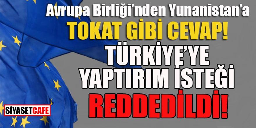 Yunanistan'ın Türkiye'ye yaptırım isteği reddedildi