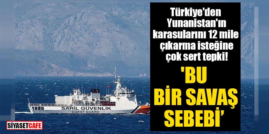 Türkiye'den Yunanistan'ın karasularını 12 mile çıkarma isteğine çok sert tepki! 'Bu bir savaş sebebi'