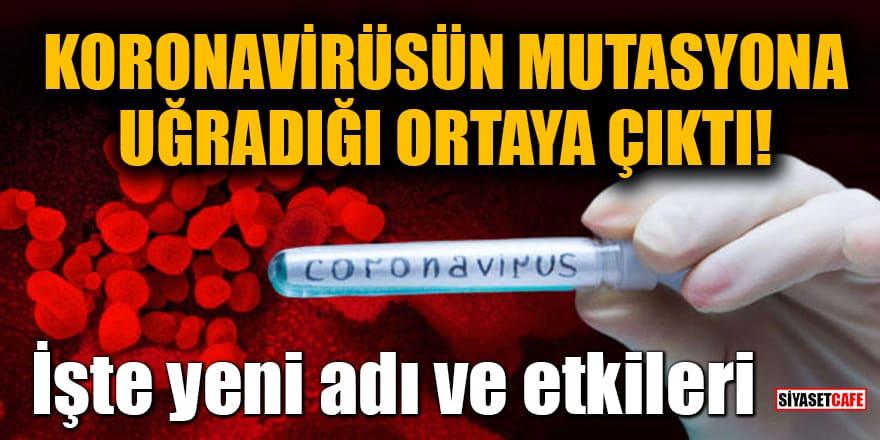 Koronavirüsün mutasyona uğradığı ortaya çıktı! İşte yeni adı ve etkileri