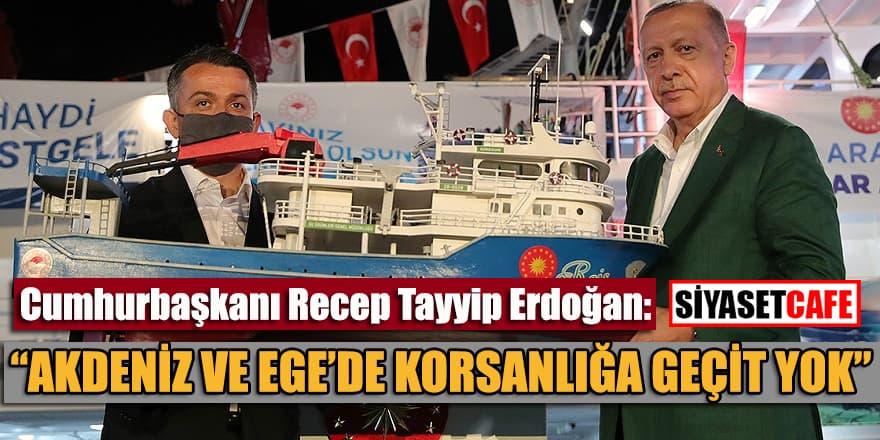 """Erdoğan: """"Akdeniz ve Ege'de korsanlığa, haydutluğa eyvallah etmeyiz"""""""
