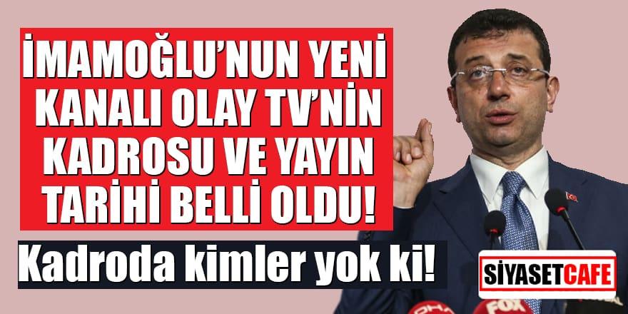 İmamoğlu'nun yeni kanalı Olay TV'nin kadrosu ve yayın tarihi belli oldu!