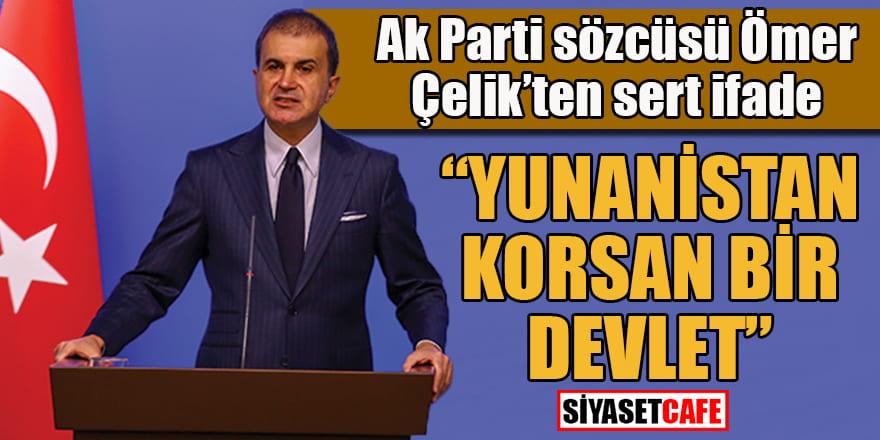 """AK Parti Sözcüsü Ömer Çelik'ten sert ifade: """"Yunanistan korsan bir devlet"""""""
