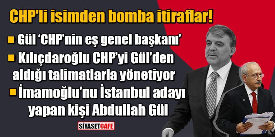 CHP'li isimden bomba itiraflar: Kılıçdaroğlu CHP'yi Abdullah Gül'den aldığı talimatlarla yönetiyor