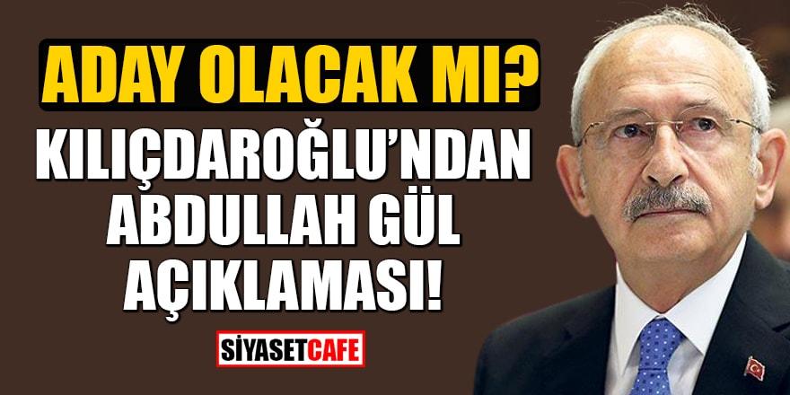 Kılıçdaroğlu'ndan Abdullah Gül açıklaması!