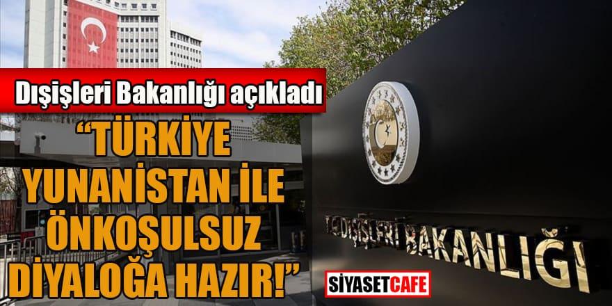 """Dışişleri Bakanlığı'ndan önemli açıklama: """"Türkiye Yunanistan ile önkoşulsuz diyaloğa hazır"""""""