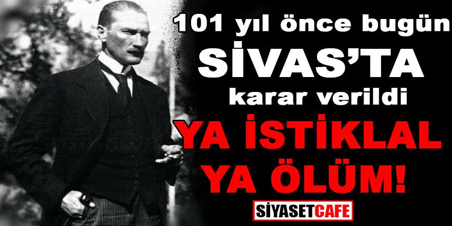 """Sivas Kongresinin 101. yılı kutlanıyor! 101 yıl önce bugün o karar alınmıştı: """"Ya İstiklal Ya Ölüm"""""""