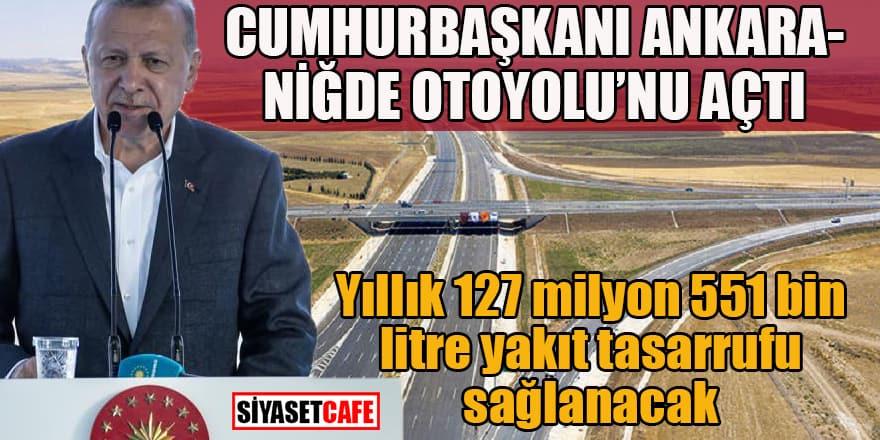 Cumhurbaşkanı Ankara Niğde Otoyolu'nun açılışını yaptı