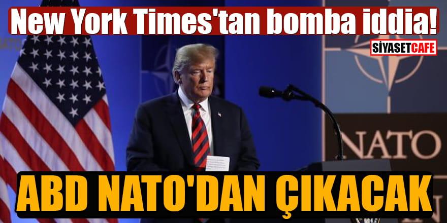 New York Times'tan bomba iddia: ABD NATO'dan çıkacak