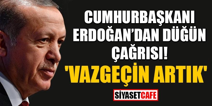 Cumhurbaşkanı Erdoğan'dan düğün çağrısı! 'Vazgeçin artık'
