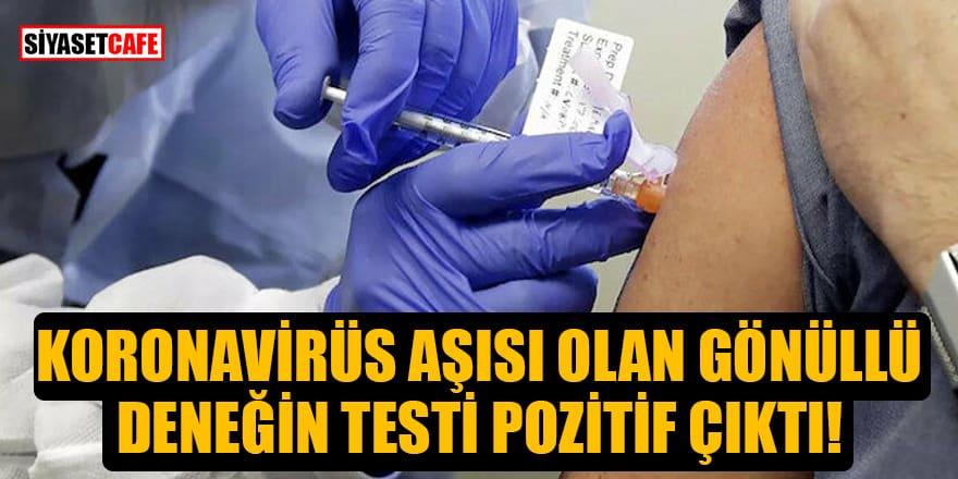 Koronavirüs aşısı olan gönüllü deneğin testi pozitif çıktı